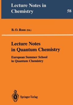 Lecture notes in quantum chemistry / European Summer School in Quantum Chemistry ; B.O. Roos (ed.)