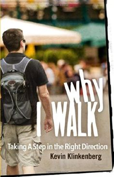 Why I Walk: Taking a Step in the Right Direction by Kevin Klinkenberg http://www.amazon.com/dp/0865717729/ref=cm_sw_r_pi_dp_xA.Evb0Y0JPA9