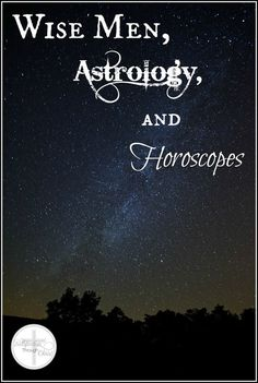 Wise Men, Astrology, and Horoscopes | Satisfaction Through Christ