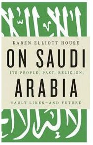 On Saudi Arabia : its people, past, religion, fault lines-- and future /  by House, Karen Elliott..