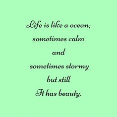 Life is like a ocean; sometimes calm and sometimes stormy but still It has beauty. #‎QuotesYouLove‬ ‪#‎QuoteOfTheDay‬ ‪#‎MotivationalQuotes‬ ‪#‎QuotesOnMotivation ‬  Visit our website  for text status wallpapers.  www.quotesulove.com