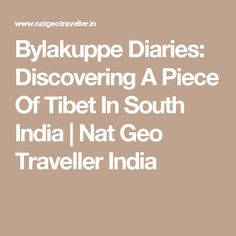 Bylakuppe Diaries: Discovering A Piece Of Tibet In South India | Nat Geo Traveller India