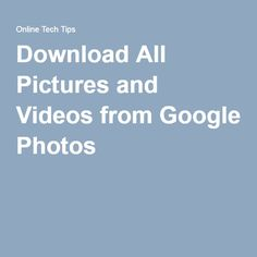 Download All Pictures and Videos from Google Photos