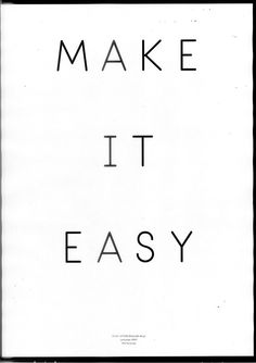 Make It Easy: It doesn't always have to be so difficult.