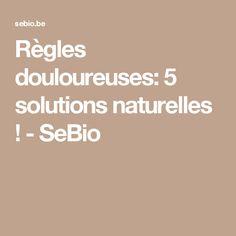 Règles douloureuses: 5 solutions naturelles ! - SeBio