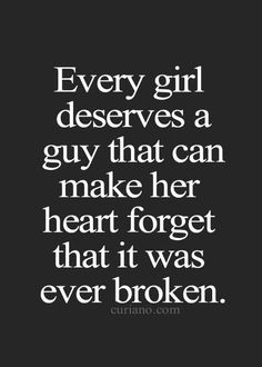 Every girl deserves a guy that can make her heart forget that it was ever broken. #relationshipgoals #quotes