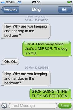 """If you haven't read """"Texts From My Dog"""", you are truly missing out on some funny stuff.  It does not seem to be updated very often, and what is there is a quick read and leaves you begging for more.  The website that hosts it has a lot of content, so make sure you check out the other stuff too."""
