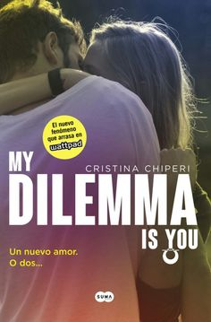 My dilemma is you 1: un amor. O dos... Cristina Chiperi