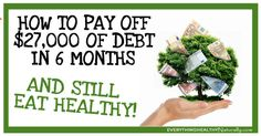 How To Pay Off $27,000 of debt in 6 months - and still eat real food!