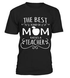 Mother's Day Gift Women's The Best Kind of Mom Raises A Teacher T Shirt Mama Teacher Tshirt Best Mother T shirt HOT SHIRT  => #parents #father #family #grandparents #mother #giftformom #giftforparents #giftforfather #giftforfamily #giftforgrandparents #giftformother #hoodie #ideas #image #photo #shirt #tshirt