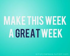 Make this week a great week!