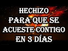 HECHIZO PARA QUE SE ACUESTE CONTIGO EN 3 DÍAS - YouTube