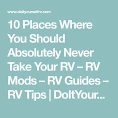 10 Places Where You Should Absolutely Never Take Your RV – RV Mods – RV Guides – RV Tips   DoItYourselfRV