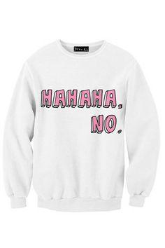 Hahaha, No. Sweatshirt | Yotta Kilo