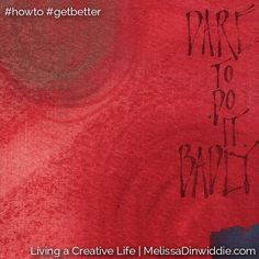 Dare to do it badly. Artquotes - Living A Creative Life