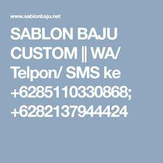 SABLON BAJU CUSTOM ||  WA/ Telpon/ SMS ke +6285110330868; +6282137944424