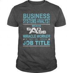 Because Badass Miracle Worker Is Not An Official Job Title BUSINESS SYSTEMS ANALYST - #polo shirt #pink hoodie. BUY NOW => https://www.sunfrog.com/Jobs/Because-Badass-Miracle-Worker-Is-Not-An-Official-Job-Title-BUSINESS-SYSTEMS-ANALYST-Dark-Grey-Guys.html?60505