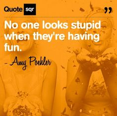 """no one looks stupid when they're having fun."" (and 29 other lessons in awesome-ness from amy poehler)"