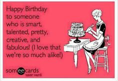 Funny someecards about sisters funny birthday ecard happy free and funny birthday ecard happy birthday to someone who is smart talented pretty creative and fabulous bookmarktalkfo Choice Image