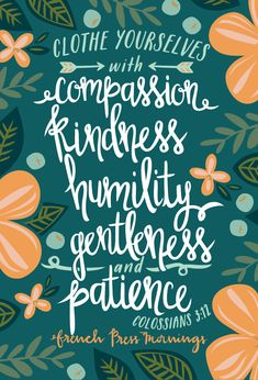 """Clothe yourselves with compassion, kindness, humility, gentleness and…"