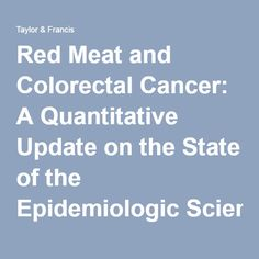 2011 Red Meat and Colorectal Cancer: A Quantitative Update on the State of the Epidemiologic Science