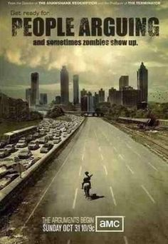 "This poster: | 46 Things You'll Only Find Funny If You Watch ""The Walking Dead""  They're saying there'll be more zombies and less arguing next season:-)"