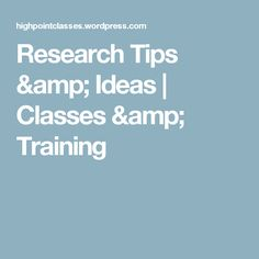 Research Tips & Ideas | Classes & Training