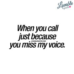 """""""When you call just because you miss my voice."""" New cute lovable quote from us to you! enjoy all our quotes on the site! Cute Couple Quotes, Cute Love Quotes, Romantic Love Quotes, Quotes For Him, Be Yourself Quotes, I Only Want You, Still Love You, Love Messages For Wife, Forever Love Quotes"""