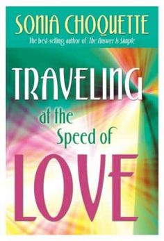 Traveling at the Speed of Love - Sonia Choquette #books #reading #love