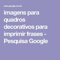 imagens para quadros decorativos para imprimir frases - Pesquisa Google