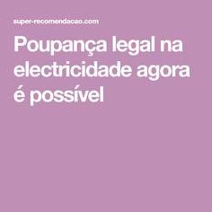 Poupança legal na electricidade agora é possível