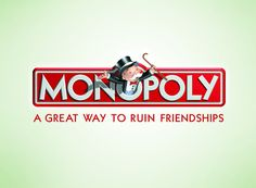 monopoly - a great way to ruin friendships