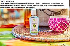 """Tip of the week This week's product tip is from Mhorag Drew: """"Squeeze a little bit of the Forever Hand Sanitizer onto a cotton pad and use this to clean permanent marker pen off a whiteboard. Amazing!"""".  Please visit www,forever-strong.flp.com"""