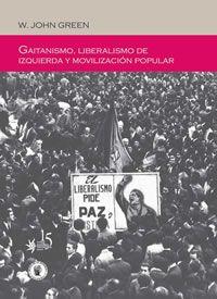 Gaitanismo, liberalismo de izquierda y movilización popular / W. John Green Edición1ª ed. en español PublicaciónMedellín (Colombia) : Fondo Editorial Universidad EAFIT ; Bogotá : Banco de la República, 2013