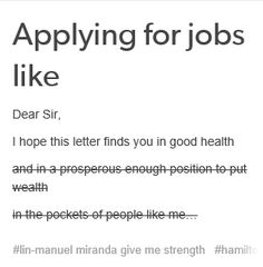 APPLYING FOR JOBS LIKE: Dear Sir, I hope this letter finds you in good health and in a prosperous enough position to put wealth in the pockets of people like me...