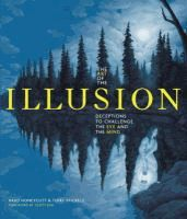 The art of the illusion : deceptions to challenge the eye and the mind  	 Brad Honeycutt & Terry Stickles ; foreword by Scott Kim.