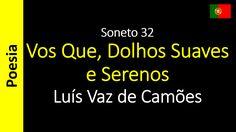 Luís Vaz de Camões - Soneto 32 - Vos Que, Dolhos Suaves e Serenos