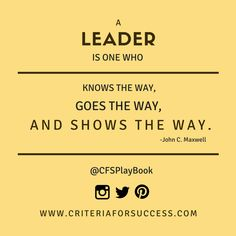 """""""A leader is one who knows the way, goes the way, and shows the way."""" #JohnMaxwell @CFSPlayBook #sales #business #marketing #salestip #CriteriaforSuccess #leadership"""