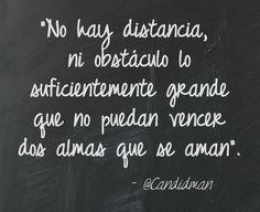 No hay distancia ni obstáculo lo suficientemente grande que no puedan vencer…