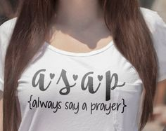 ASAP Always Say A Prayer tank Iron On Vinyl Decal for Tank TeeShirt Personalized Tshirt Decal Any Color Religious Quotes Praying Mom Prayer