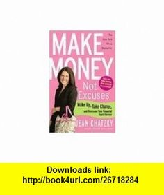 Make Money Not Excuses Jean Chatzky ,   ,  , ASIN: B001JYT38G , tutorials , pdf , ebook , torrent , downloads , rapidshare , filesonic , hotfile , megaupload , fileserve