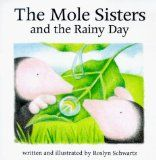 The Mole Sisters and the Rainy Day by Roslyn Schwartz I heard about the Mole Sisters at the Greenwillow blog a while back and thought it sounded like something Rilla would love. I was right. What a sweet little book: lovely small trim size, so appealing to preschoolers; soft, charming illustrations; and a simple storyline with minimal text—this can double as an early reader—that has delighted my young miss. We'll have to look for more Mole Sisters adventures.