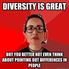 diversity is great but you better not even think about pointing out differences in people