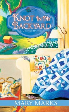 Knot In My Backyard (A Quilting Mystery) by Mary Marks http://www.amazon.com/dp/0758292074/ref=cm_sw_r_pi_dp_yoyWtb1TFM13CMN8