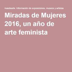 Miradas de Mujeres 2016, un año de arte feminista