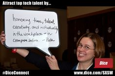 Attract top tech talent by honoring time, talent, creativity, and individuality in the workplace - in compensation.    Tip from Ruth at the Tech Career Expo @ SXSW Interactive.  March 10, 2012 - Austin Music Hall
