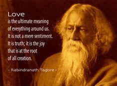 Rabindranath Tagore ...at the root of all creation.