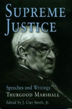 Supreme Justice: Speeches and Writings (Thurgood Marshall)