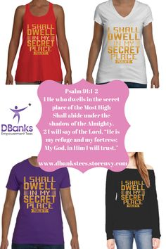 """Psalm 91 (NKJV)  Safety of Abiding in the Presence of God  91 He who dwells in the secret place of the Most High Shall abide under the shadow of the Almighty. 2 I will say of the Lord, """"He is my refuge and my fortress; My God, in Him I will trust.""""  Wear the word of God proudly. Purchase your Tee at dbankstees.storenvy.com #mysecretplace #peace #joy #Godisfaithful #dbankstees #storenvytshirts #itrustyoulord #isurrendertees"""
