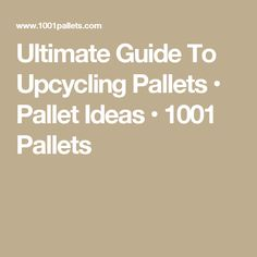 Ultimate Guide To Upcycling Pallets • Pallet Ideas • 1001 Pallets